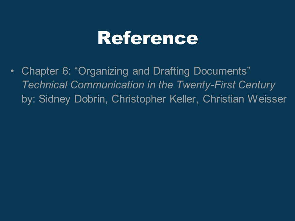 Reference Chapter 6: Organizing and Drafting Documents Technical Communication in the Twenty-First Century by: Sidney Dobrin, Christopher Keller, Christian Weisser