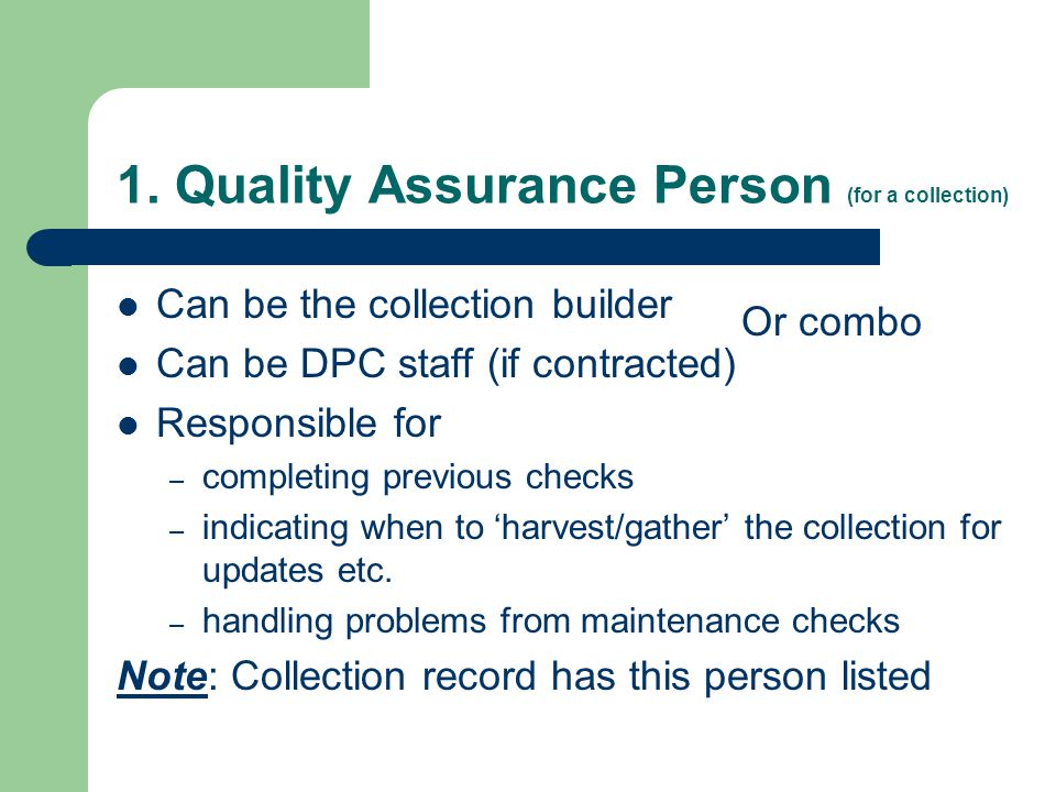1. Quality Assurance Person (for a collection) Can be the collection builder Can be DPC staff (if contracted) Responsible for – completing previous ch