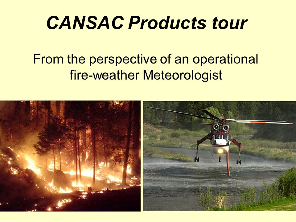 CANSAC Products tour From the perspective of an operational fire-weather Meteorologist