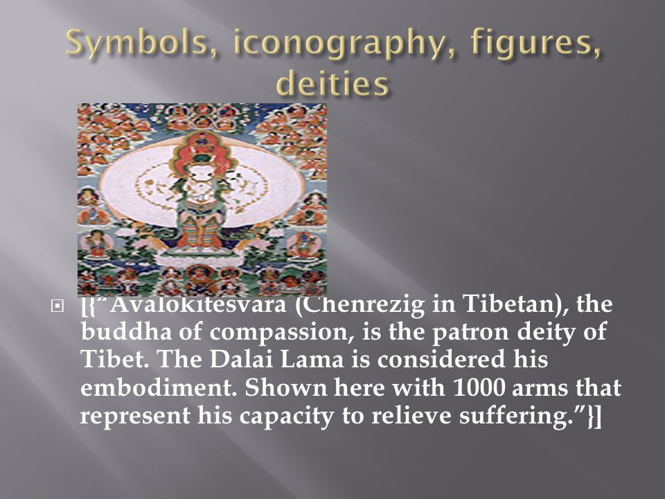  [{ Avalokitesvara (Chenrezig in Tibetan), the buddha of compassion, is the patron deity of Tibet.