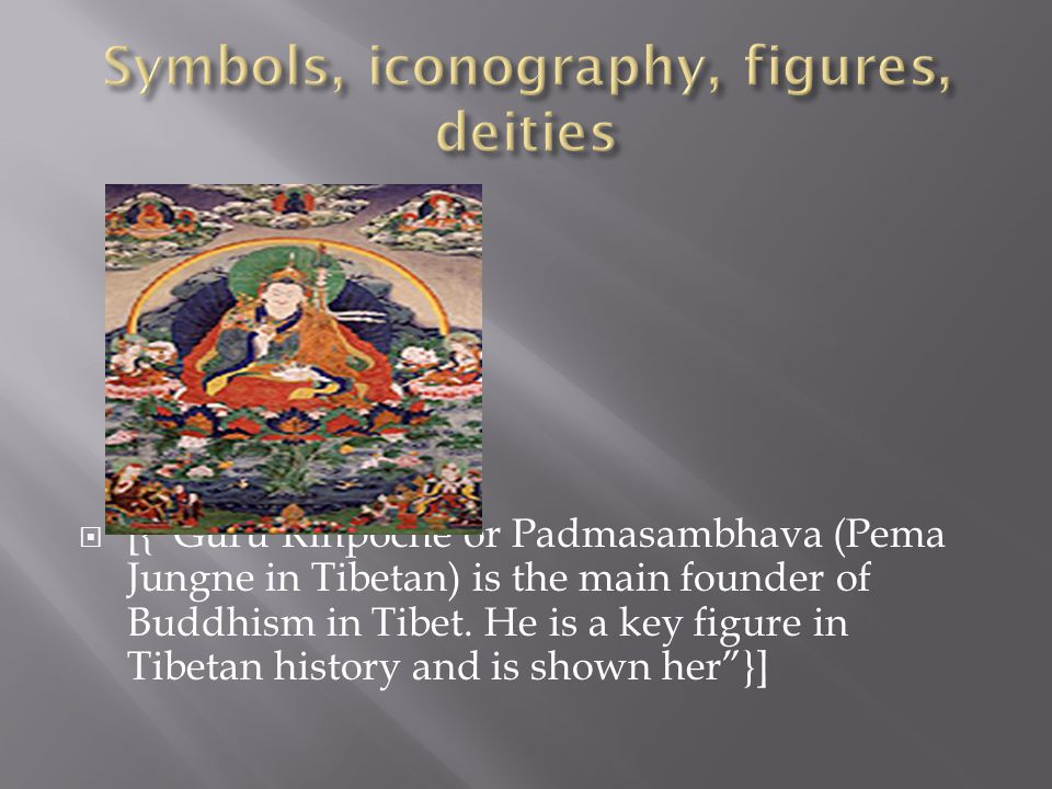  [{ Guru Rinpoche or Padmasambhava (Pema Jungne in Tibetan) is the main founder of Buddhism in Tibet.
