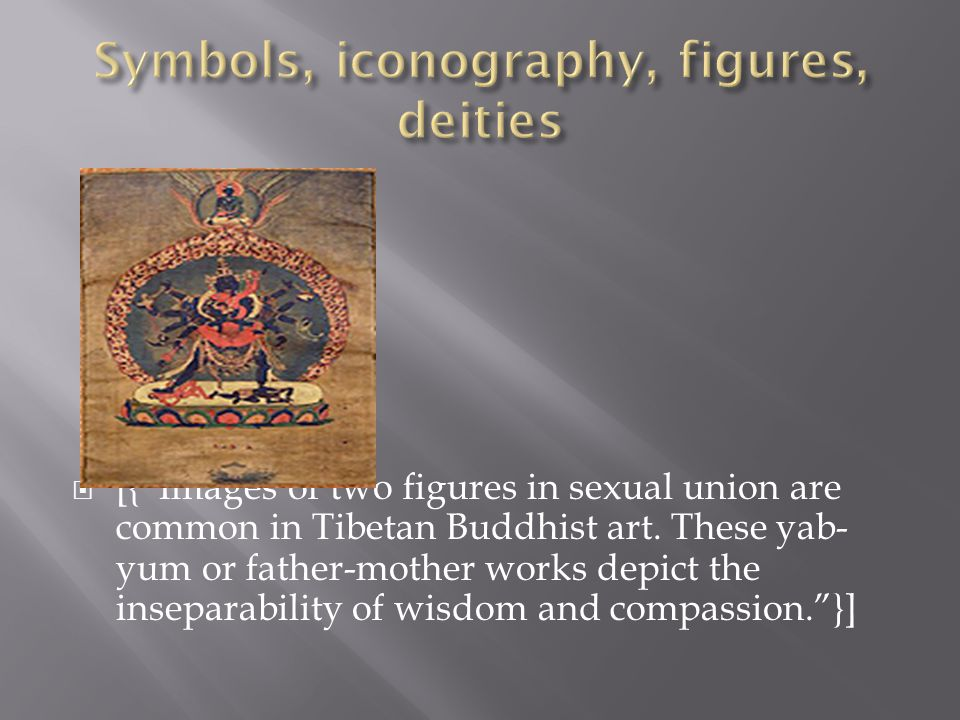  [{ Images of two figures in sexual union are common in Tibetan Buddhist art.