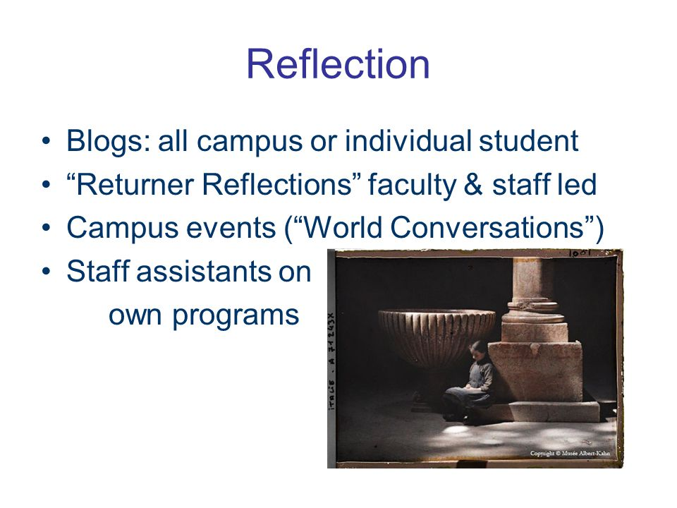Reflection Blogs: all campus or individual student Returner Reflections faculty & staff led Campus events ( World Conversations ) Staff assistants on own programs