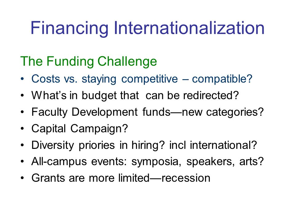 Financing Internationalization The Funding Challenge Costs vs.