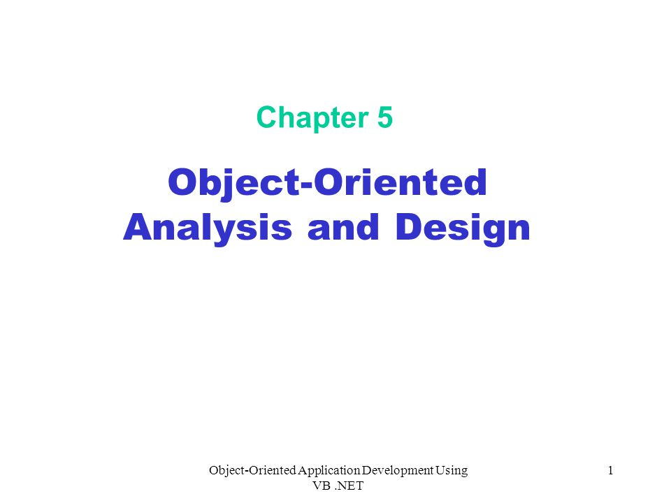 Object-Oriented Application Development Using VB.NET 1 Chapter 5 Object-Oriented Analysis and Design