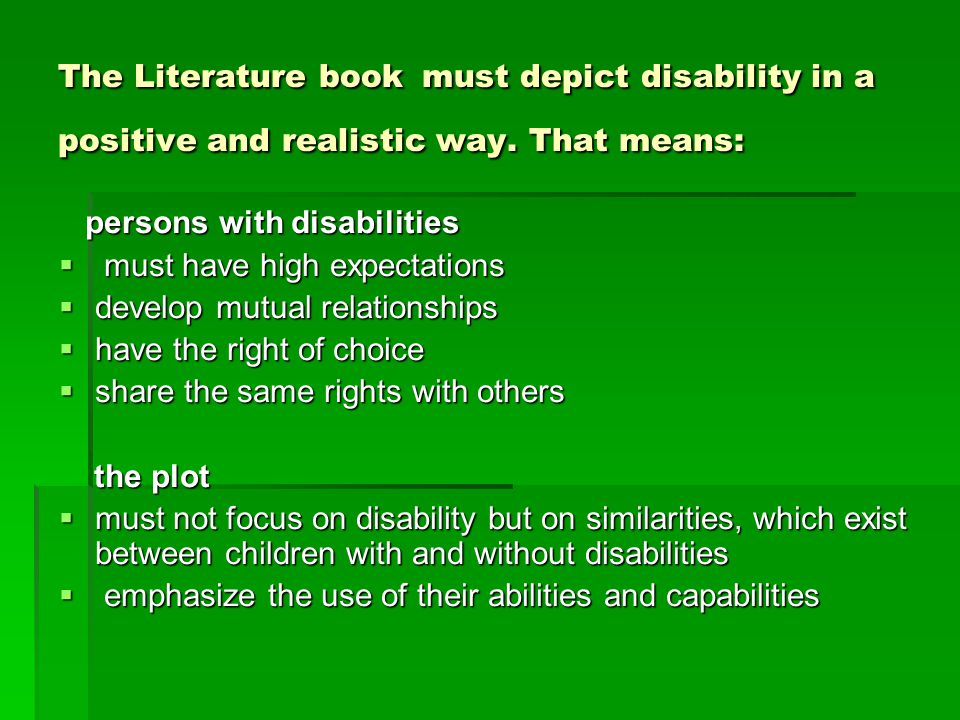 The Literature book must depict disability in a positive and realistic way.