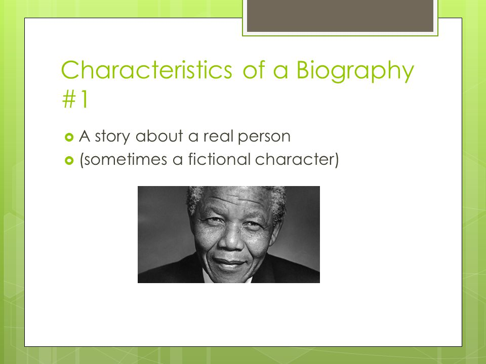 Characteristics of a Biography #1  A story about a real person  (sometimes a fictional character)