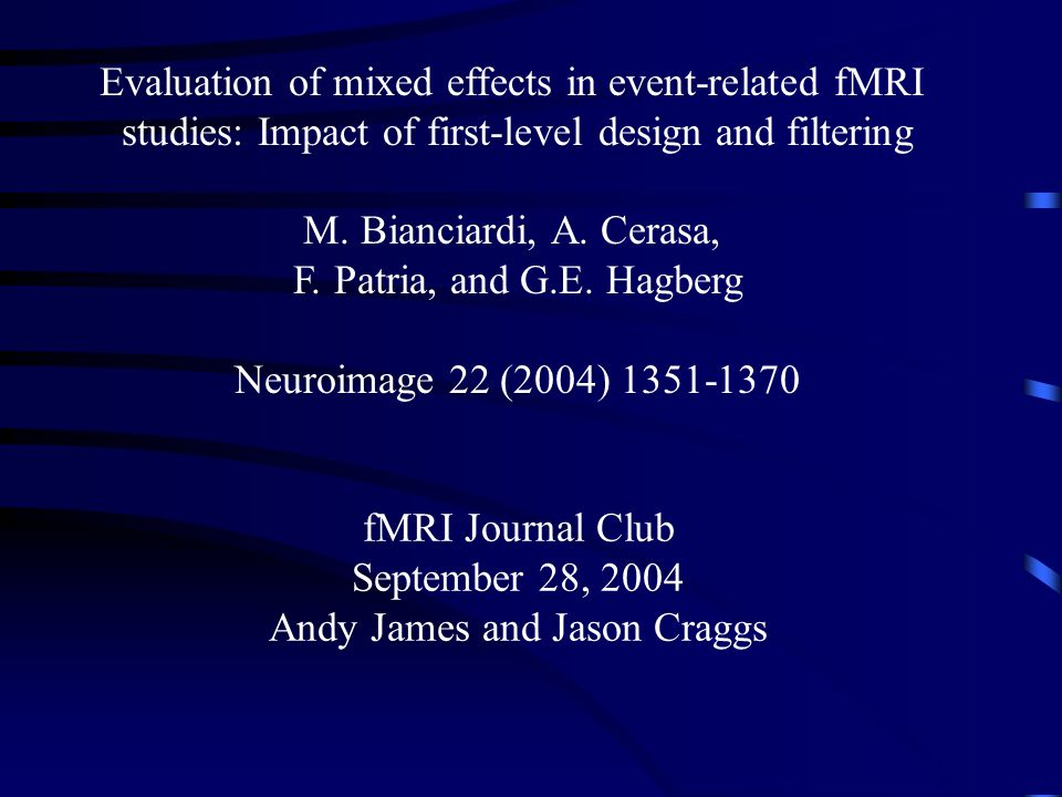 fMRI Journal Club September 28, 2004 Andy James and Jason Craggs Evaluation of mixed effects in event-related fMRI studies: Impact of first-level design and filtering M.