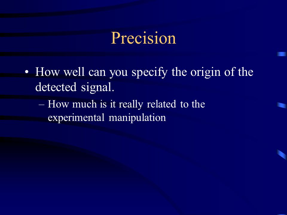 Precision How well can you specify the origin of the detected signal.