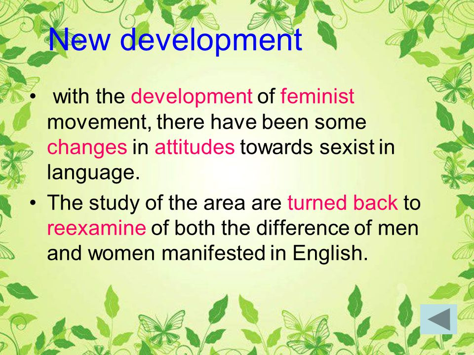 with the development of feminist movement, there have been some changes in attitudes towards sexist in language.