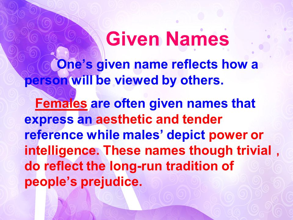 Given Names One's given name reflects how a person will be viewed by others.