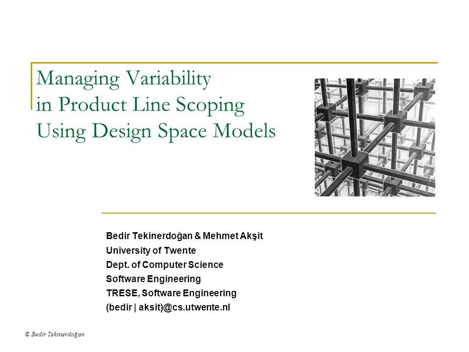 © Bedir Tekinerdoğan 2 Contents Reuse Product Line Engineering Product Line Scoping Design Space Modeling Conclusion