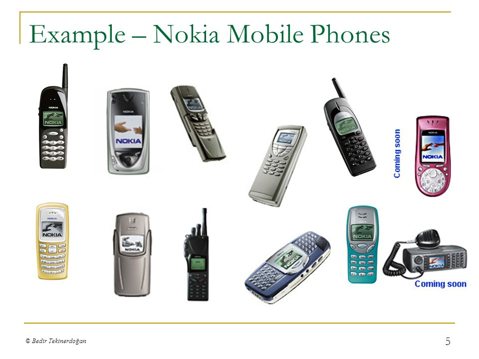 © Bedir Tekinerdoğan 5 Example – Nokia Mobile Phones