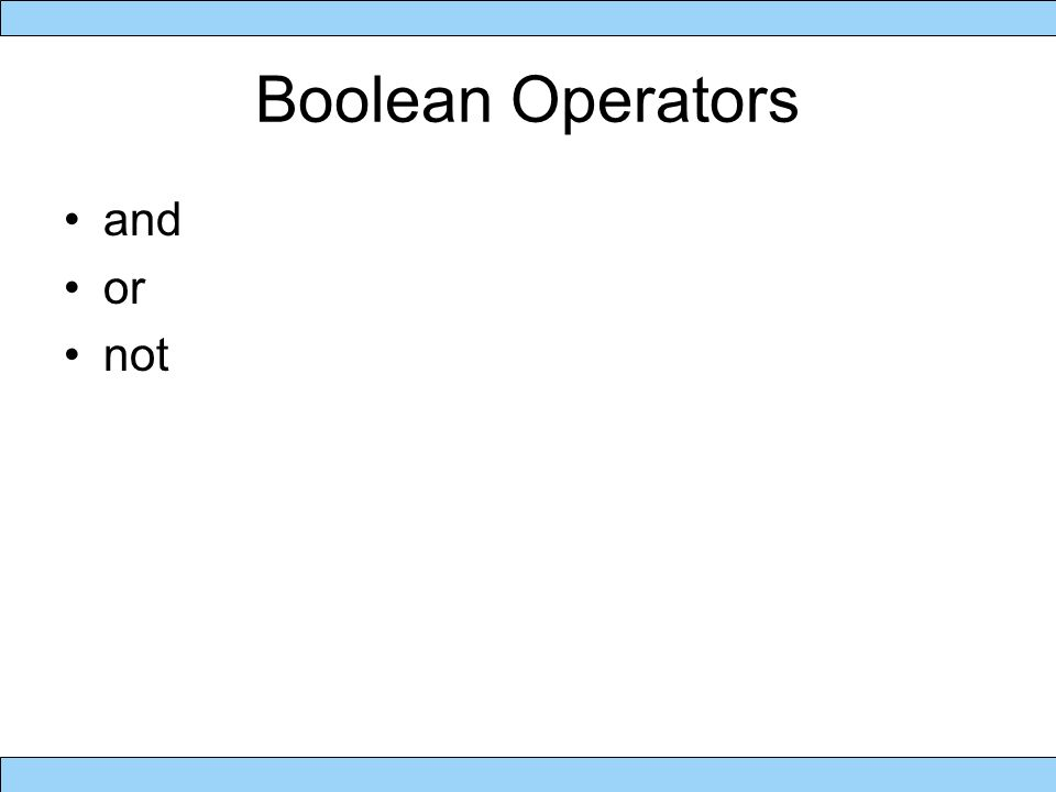 Boolean Operators and or not