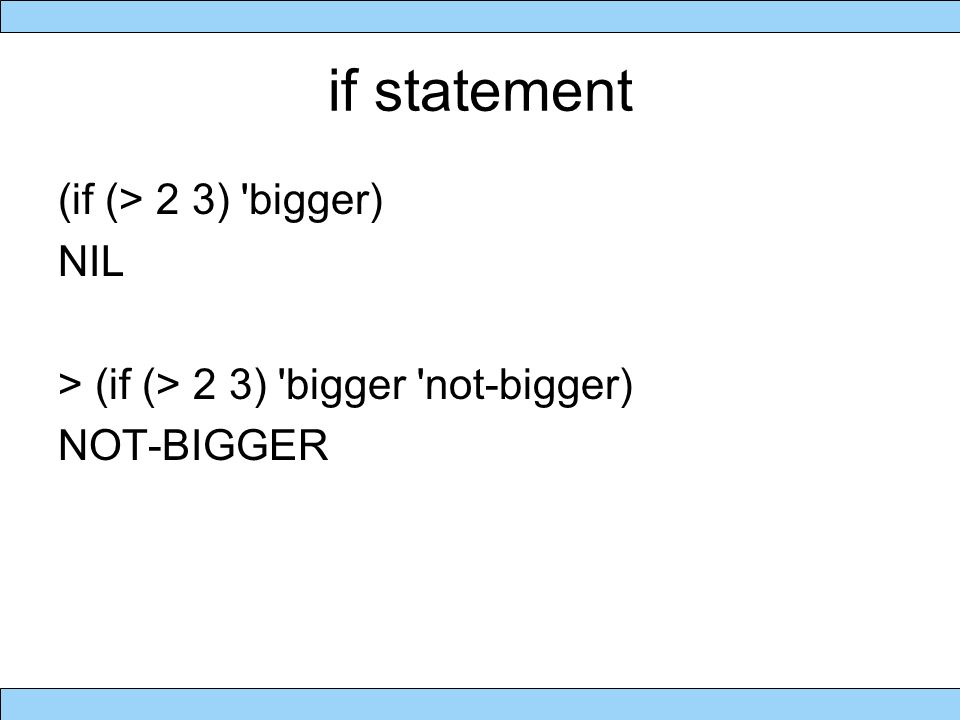 if statement (if (> 2 3) bigger) NIL > (if (> 2 3) bigger not-bigger) NOT-BIGGER