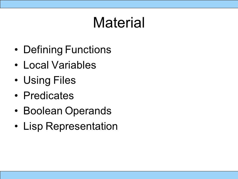 Material Defining Functions Local Variables Using Files Predicates Boolean Operands Lisp Representation