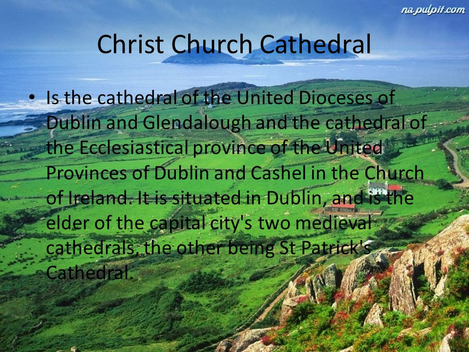 Christ Church Cathedral Is the cathedral of the United Dioceses of Dublin and Glendalough and the cathedral of the Ecclesiastical province of the United Provinces of Dublin and Cashel in the Church of Ireland.