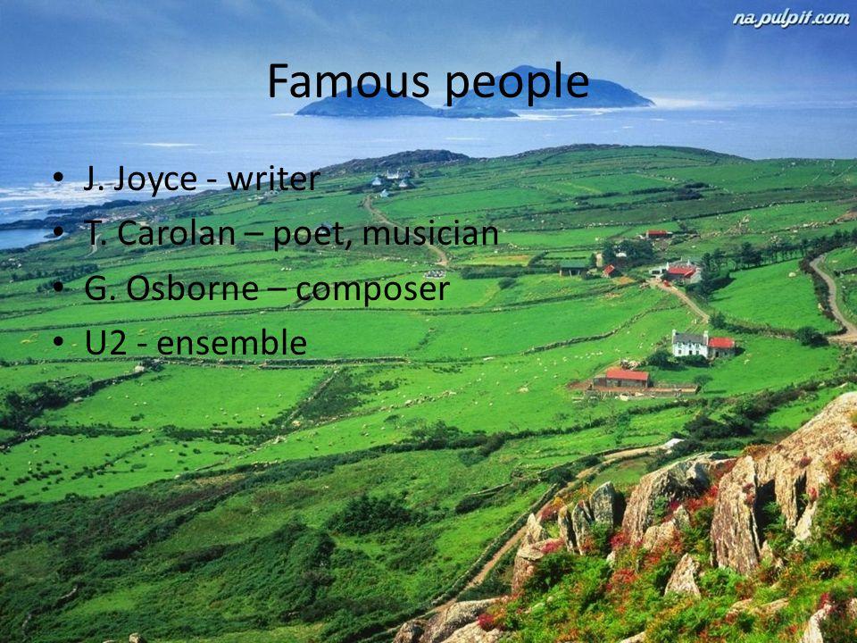 Famous people J. Joyce - writer T. Carolan – poet, musician G. Osborne – composer U2 - ensemble