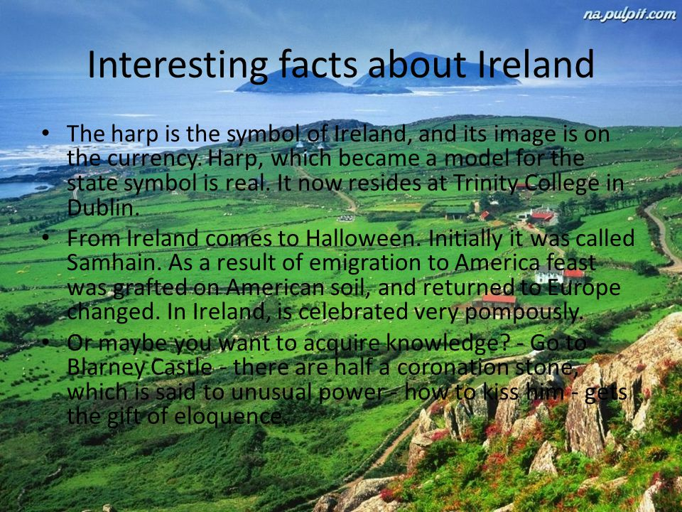 Interesting facts about Ireland The harp is the symbol of Ireland, and its image is on the currency.