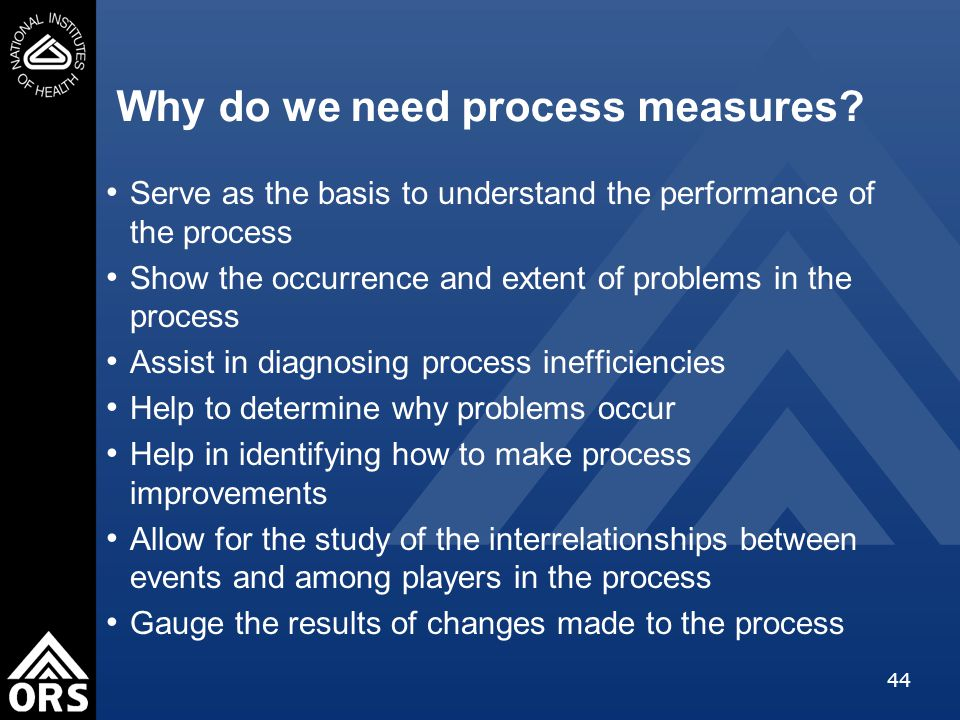 44 Why do we need process measures.