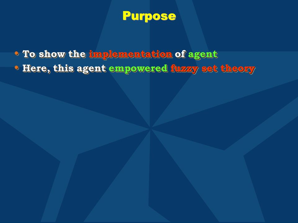 Purpose To show the implementation of agent To show the implementation of agent Here, this agent empowered fuzzy set theory Here, this agent empowered
