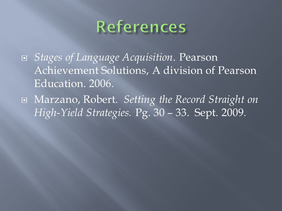  Stages of Language Acquisition. Pearson Achievement Solutions, A division of Pearson Education. 2006.  Marzano, Robert. Setting the Record Straight