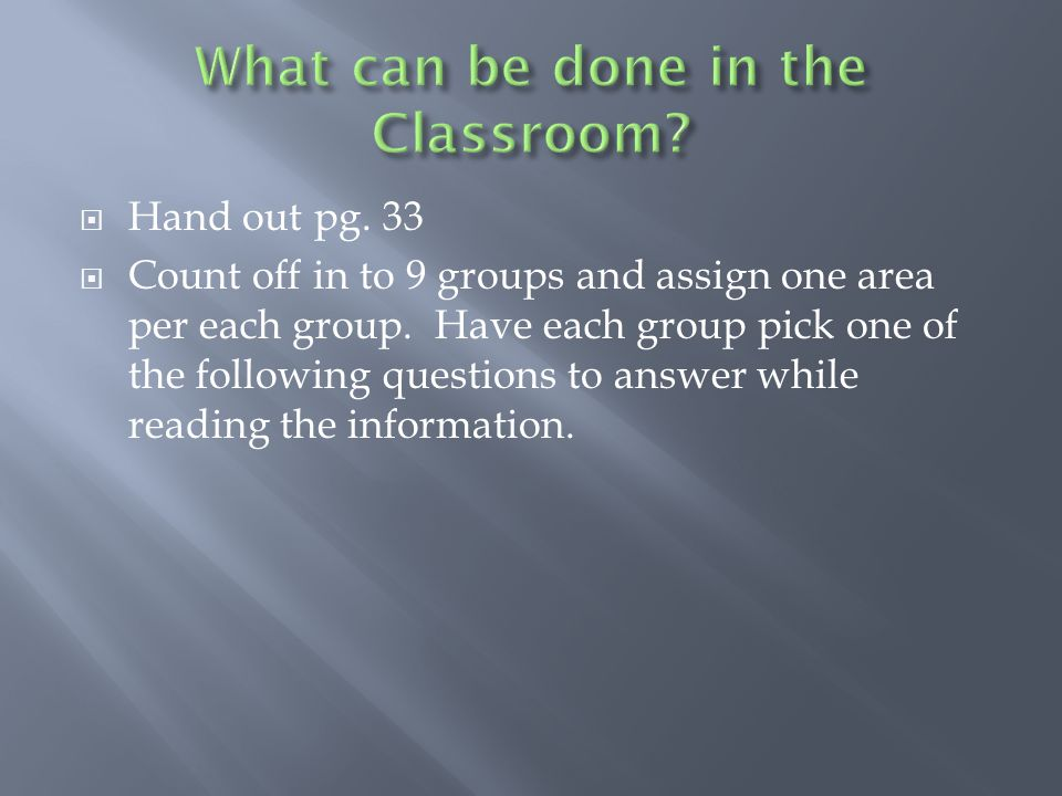  Hand out pg. 33  Count off in to 9 groups and assign one area per each group.