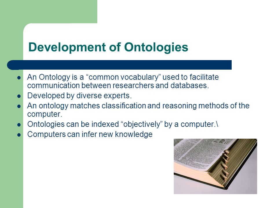 Development of Ontologies An Ontology is a common vocabulary used to facilitate communication between researchers and databases.