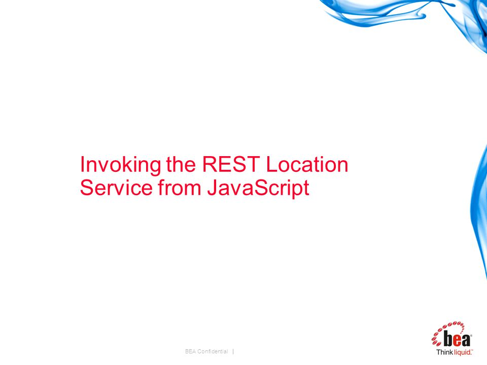 BEA Confidential Invoking the REST Location Service from JavaScript