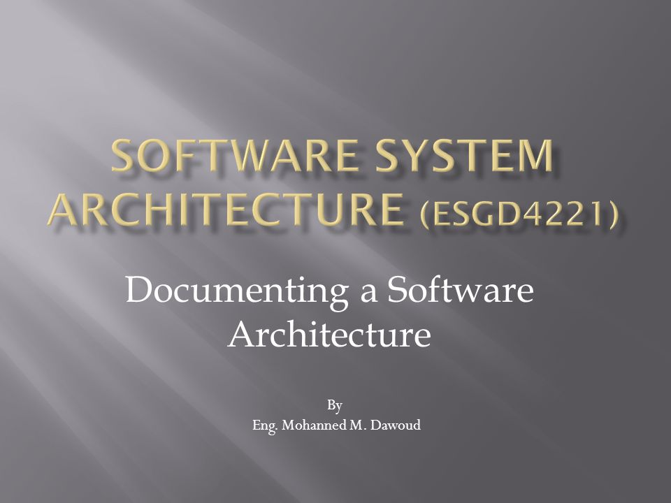 Documenting a Software Architecture By Eng. Mohanned M. Dawoud