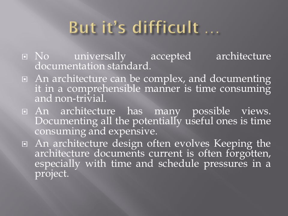  No universally accepted architecture documentation standard.