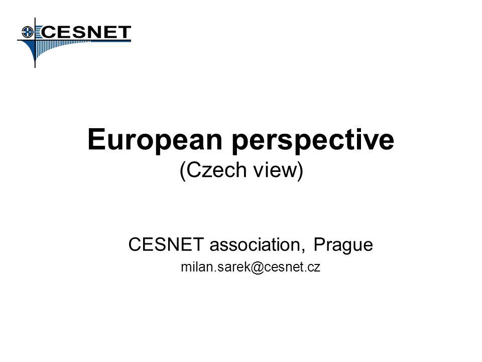 European perspective (Czech view) CESNET association, Prague milan.sarek@cesnet.cz