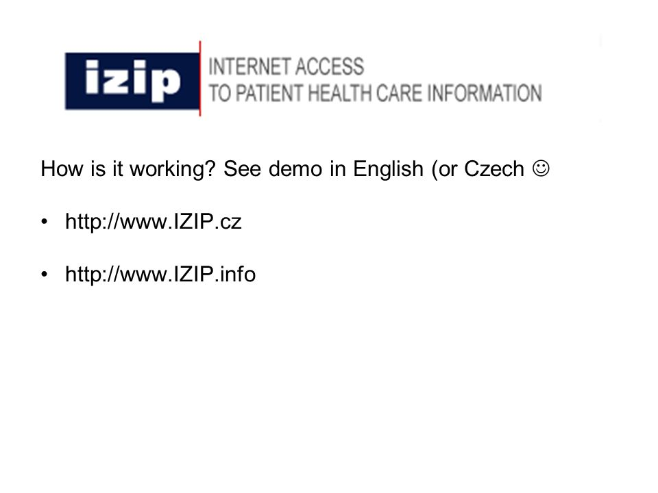 How is it working See demo in English (or Czech http://www.IZIP.cz http://www.IZIP.info