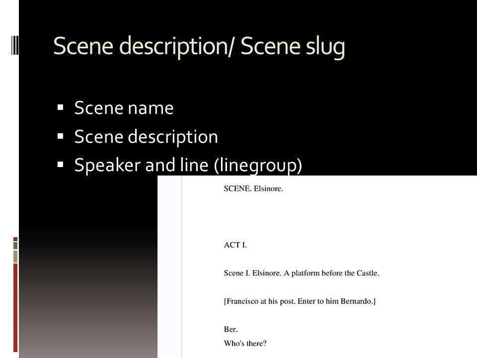 Scene description/ Scene slug  Scene name  Scene description  Speaker and line (linegroup)