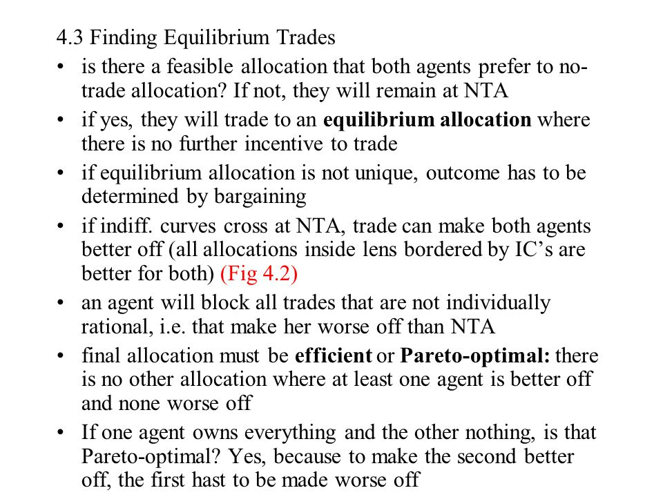 4.3 Finding Equilibrium Trades is there a feasible allocation that both agents prefer to no- trade allocation.