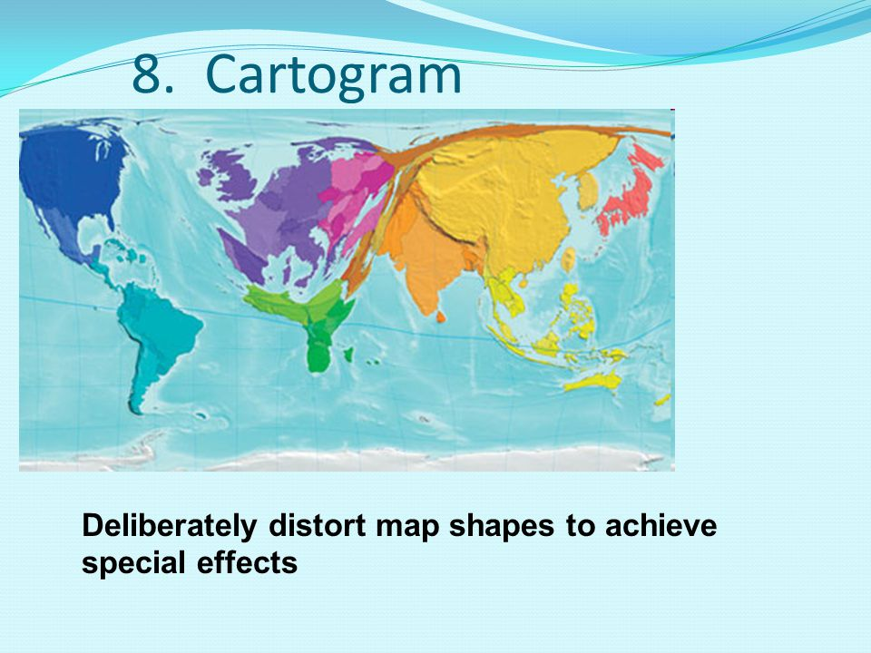 8. Cartogram Deliberately distort map shapes to achieve special effects