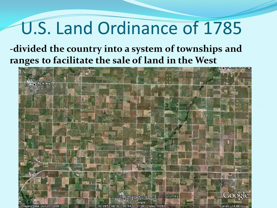 U.S. Land Ordinance of 1785 -divided the country into a system of townships and ranges to facilitate the sale of land in the West