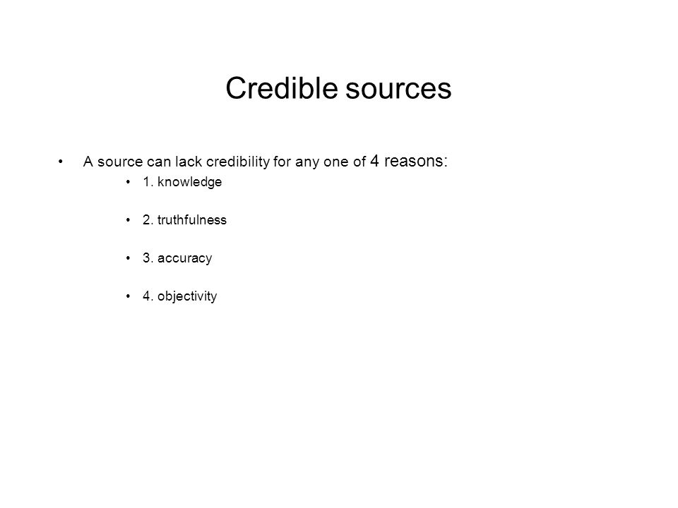 Credible sources A source can lack credibility for any one of 4 reasons: 1.