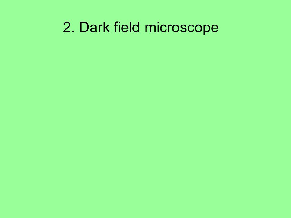 2. Dark field microscope