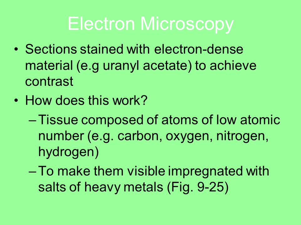 Electron Microscopy Sections stained with electron-dense material (e.g uranyl acetate) to achieve contrast How does this work.