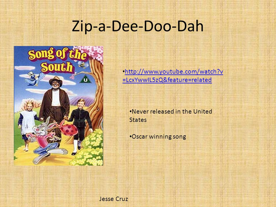 Zip-a-Dee-Doo-Dah http://www.youtube.com/watch?v =LcxYwwIL5zQ&feature=related http://www.youtube.com/watch?v =LcxYwwIL5zQ&feature=related Never releas