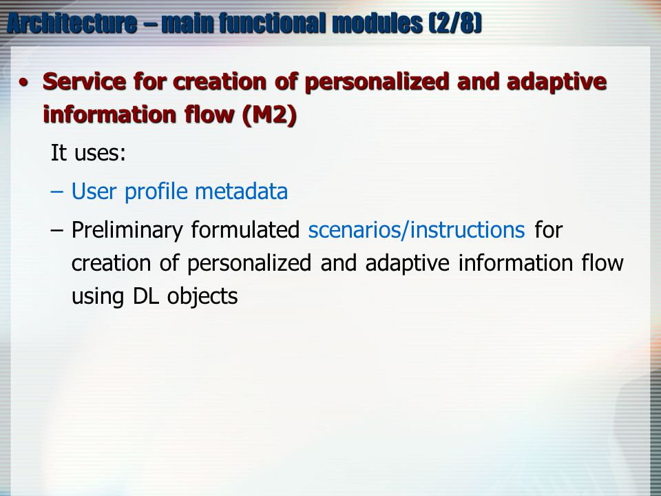 Architecture – main functional modules (3/8) Sub-modules for –displaying personalized content according to the preliminary user knowledge level (M2.1).