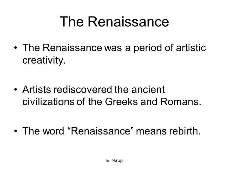E. Napp The Renaissance The Renaissance was a period of artistic creativity.
