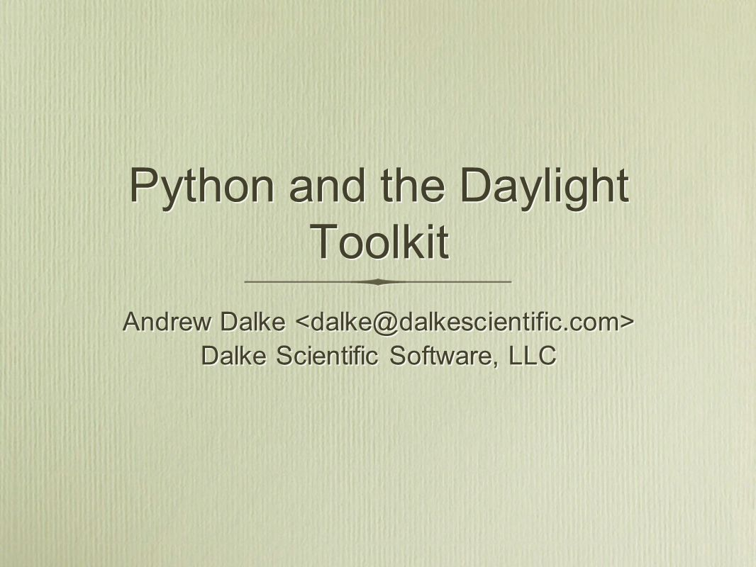 Python and the Daylight Toolkit Andrew Dalke Dalke Scientific Software, LLC Andrew Dalke Dalke Scientific Software, LLC