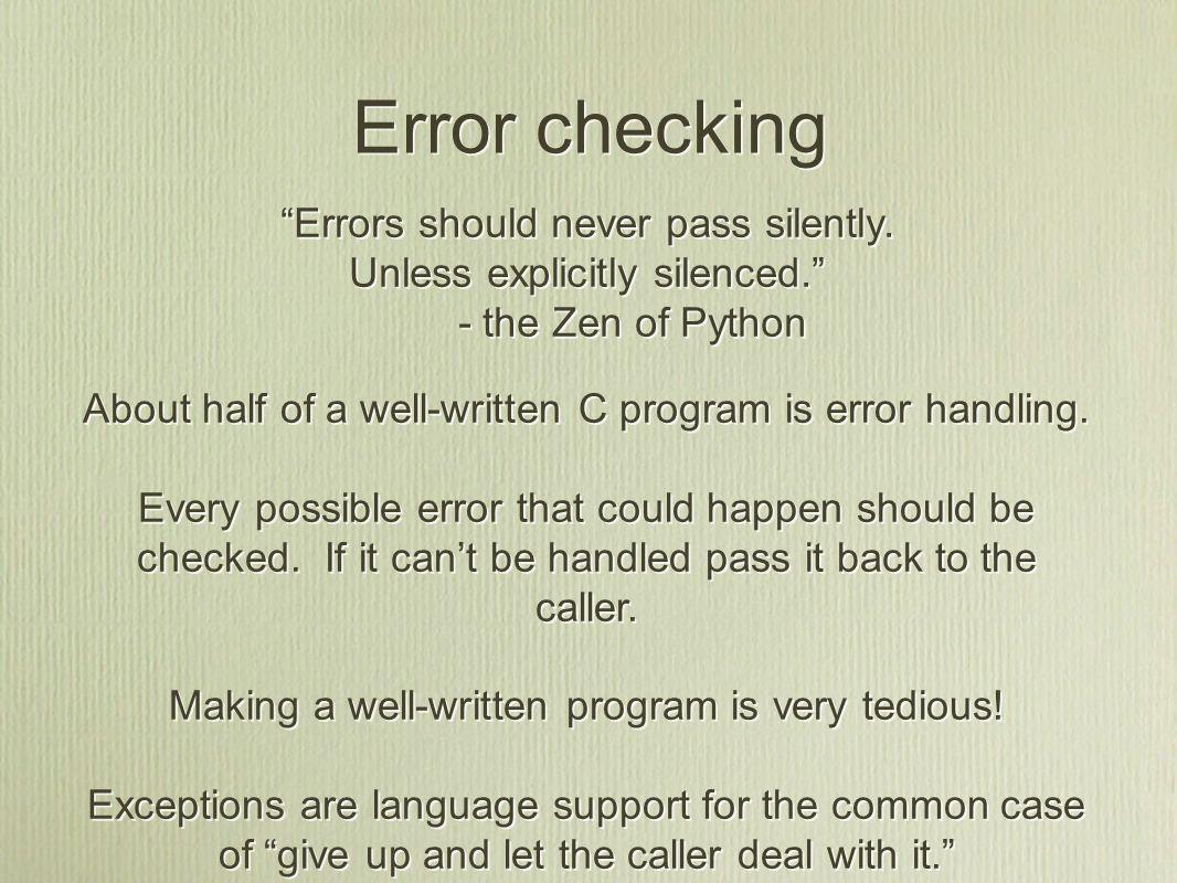 Error checking About half of a well-written C program is error handling.