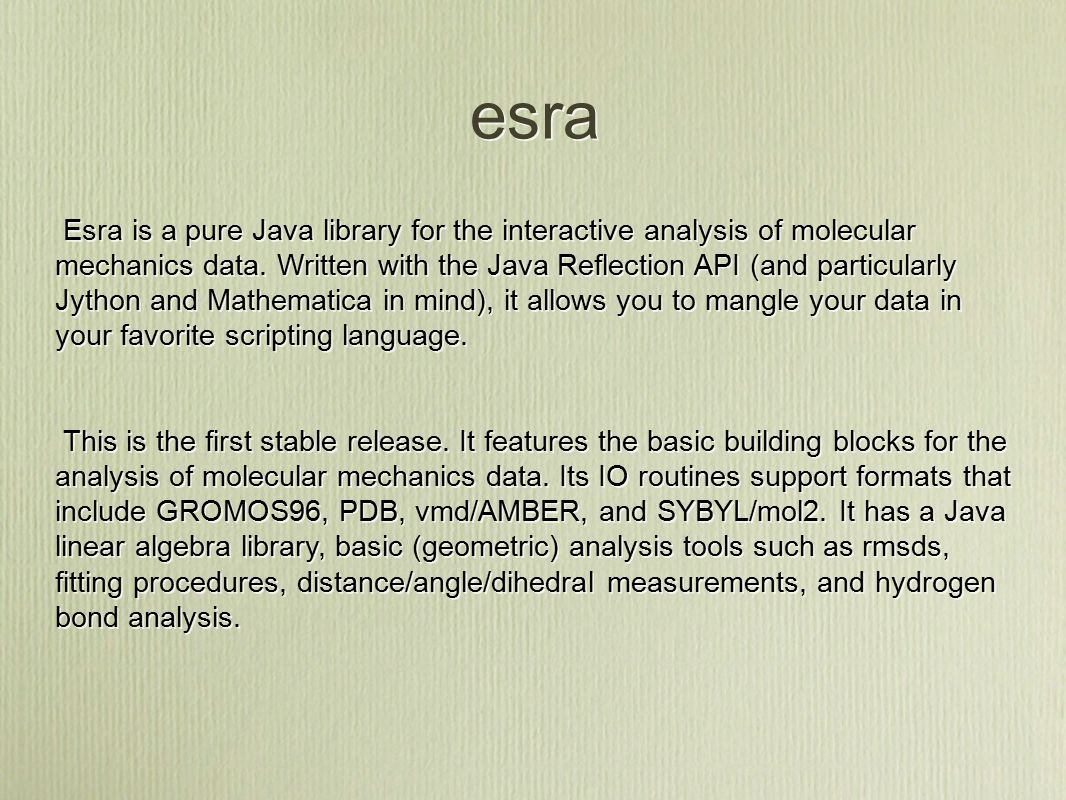 esra Esra is a pure Java library for the interactive analysis of molecular mechanics data.