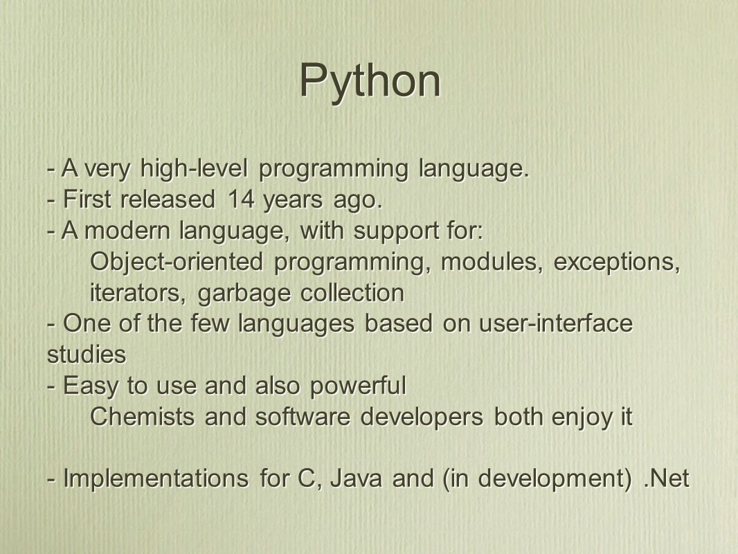Python - A very high-level programming language. - First released 14 years ago.