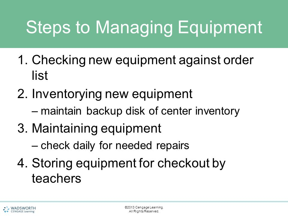Steps to Managing Equipment 1.Checking new equipment against order list 2.Inventorying new equipment –maintain backup disk of center inventory 3.Maint