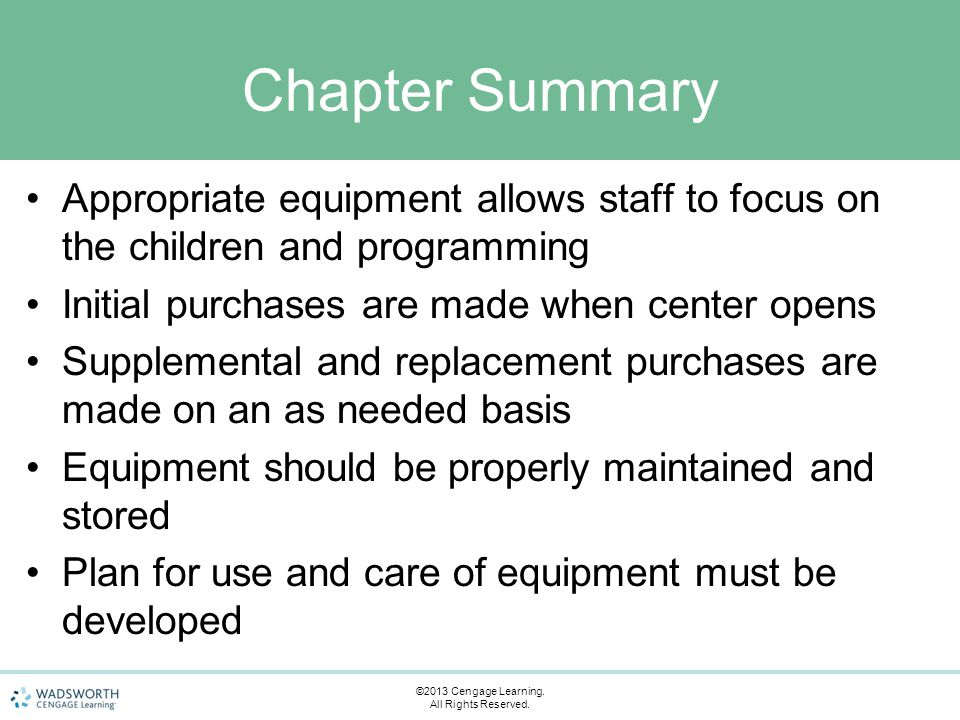 Chapter Summary Appropriate equipment allows staff to focus on the children and programming Initial purchases are made when center opens Supplemental