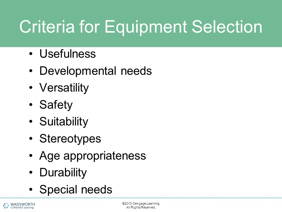 Ordering Equipment Equipment requisition Purchase time line –major start-up equipment –supplementary equipment –replacement of equipment Sources of equipment –Catalogs –Conferences –Word-of-mouth –Web sites ©2013 Cengage Learning.